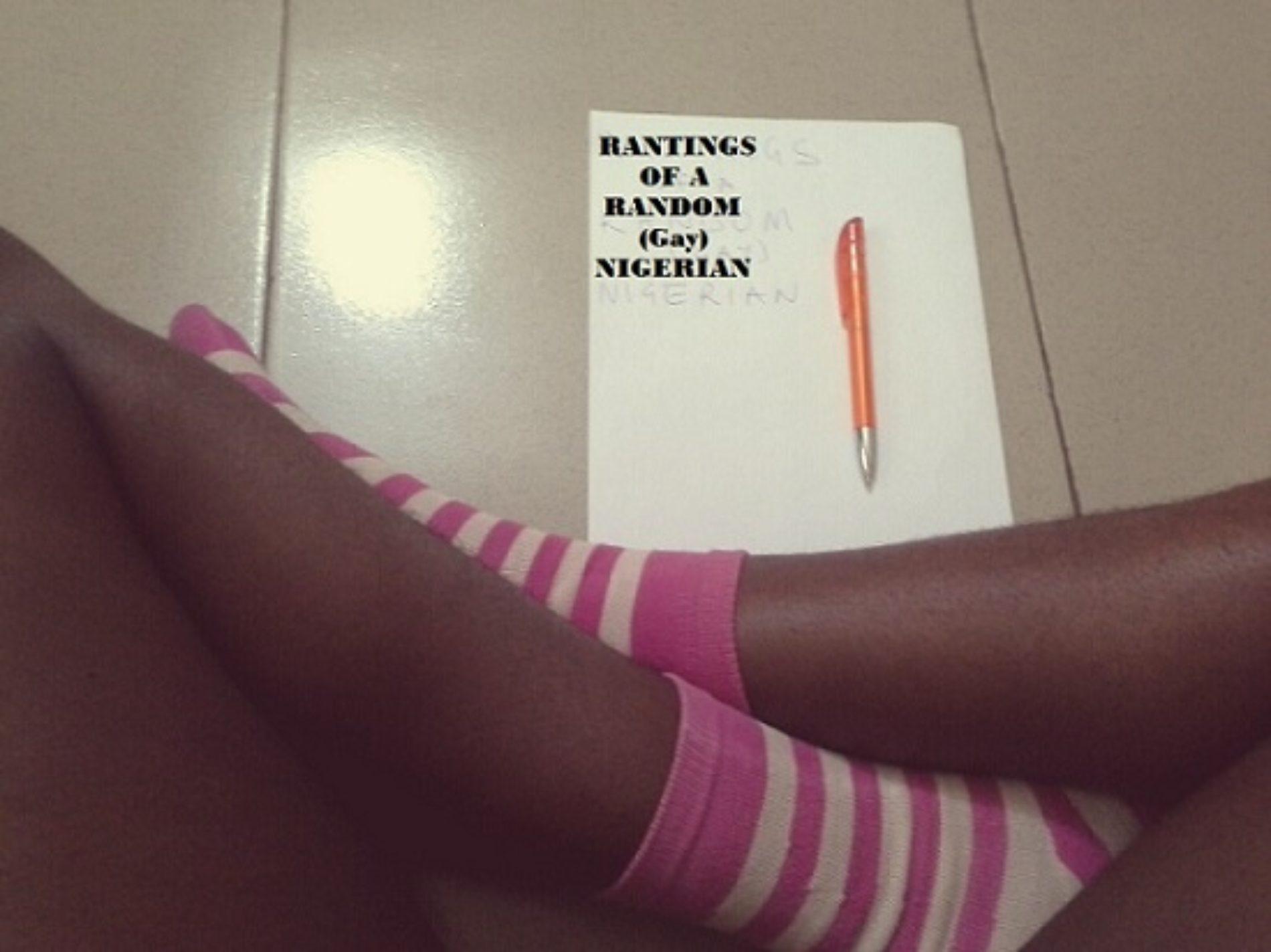 RANTINGS OF A RANDOM (Gay) NIGERIAN (Entry 12)