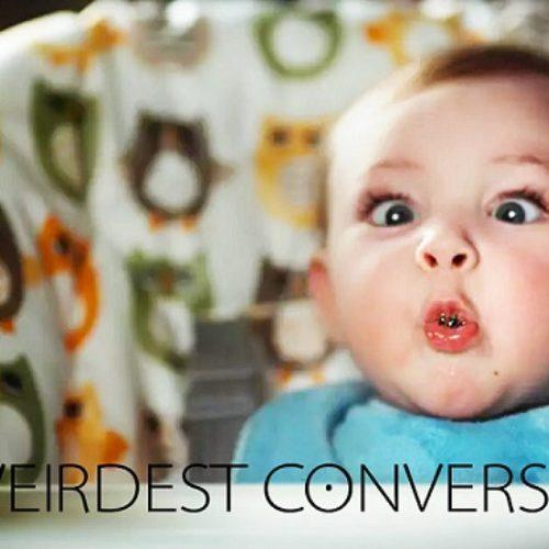THE WEIRDEST CONVERSATION