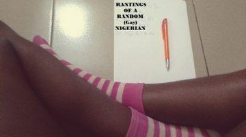 Blog Rantings Of A Random (GAY) Nigerian