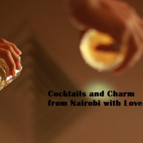 Cocktails and Charm from Nairobi with Love (Part 2)