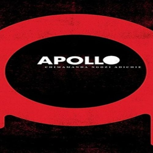 APOLLO, A Story By Chimamanda Ngozi Adichie