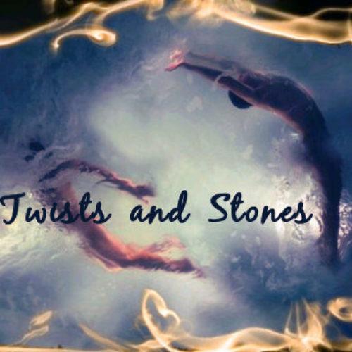 TWISTS AND STONES