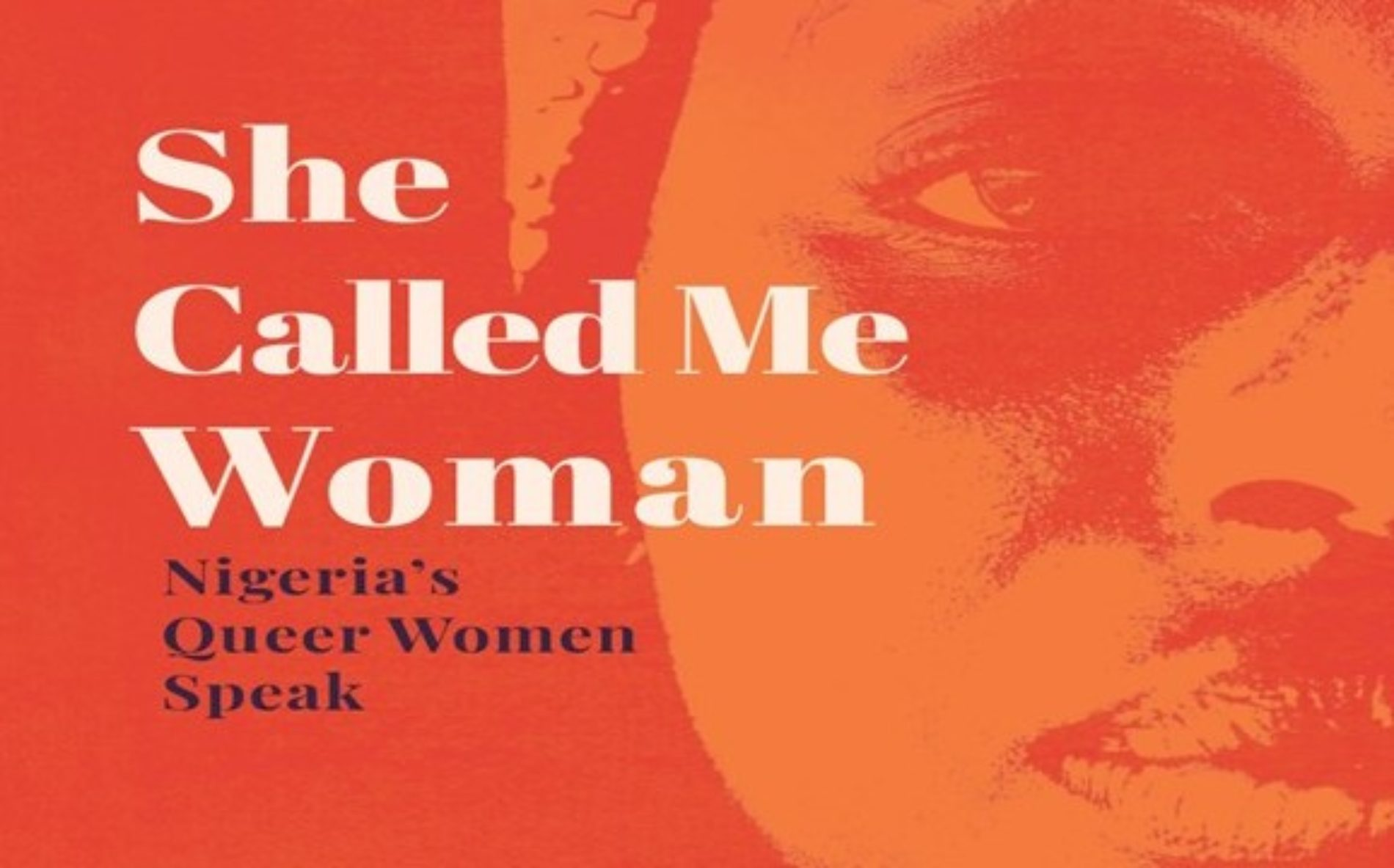 """A Book About Queer People Is Coming From Cassava Republic, And It's Called """"SHE CALLED ME WOMAN: NIGERIA'S QUEER WOMEN SPEAK"""""""